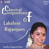 Classical Compositions of Lakshmi Rajangam by Sudha Raghunathan