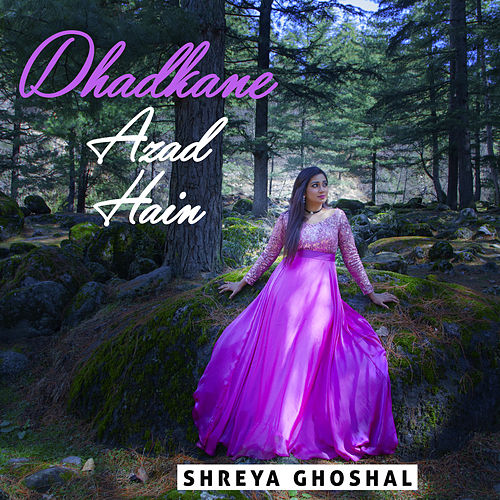 Dhadkane Azad Hain - Single by Shreya Ghoshal