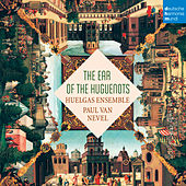 The Ear of the Huguenots by Huelgas Ensemble