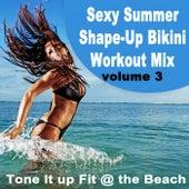 Sexy Summer Shape-Up Bikini Workout Mix Vol. 3, Tone It up Fit @ the Beach (128-135 Bpm) & DJ Mix by Various Artists