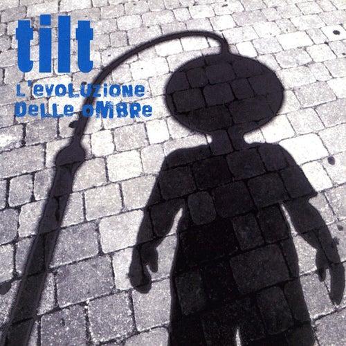 L'evoluzione delle ombre by Tilt