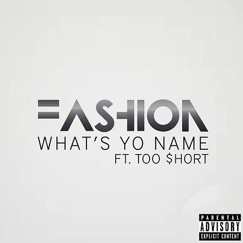 What's Yo Name (feat. Too Short) by The Fashion