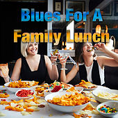 Blues For A Family Lunch von Various Artists