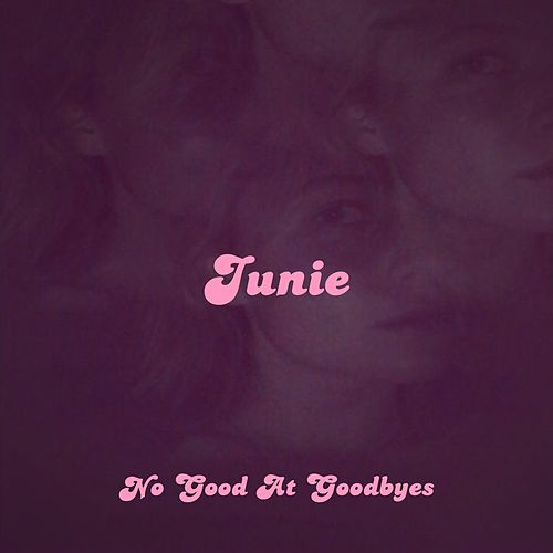 No Good at Goodbyes by Junie Morrison