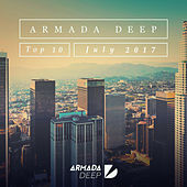 Armada Deep Top 10 - July 2017 by Various Artists