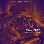 Hold on Me (feat. Sk) by K-Beatz