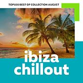 Top 100 Ibiza Chillout: Best of Collection August 2017 by Various Artists
