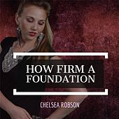 How Firm a Foundation by Chelsea Robson