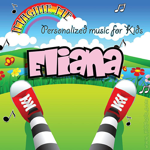 Play & Download Imagine Me - Personalized Music for Kids: Eliana by Personalized Kid Music | Napster