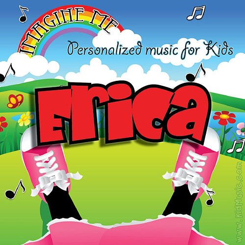 Imagine Me - Personalized Music for Kids: Erica by Personalized Kid Music