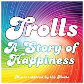 Trolls - A Story of Happiness (Music Inspired by the Movie) by Various Artists