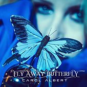 Fly Away Butterfly by Carol Albert