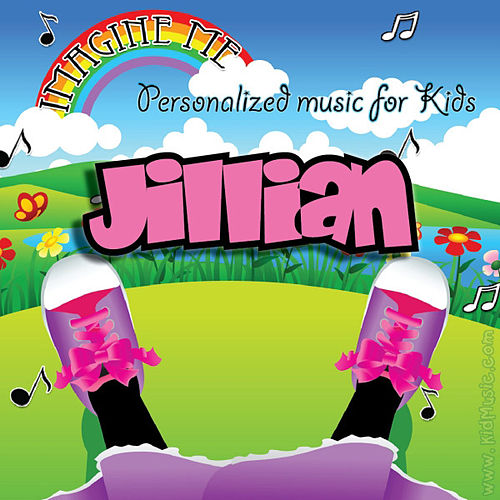 Imagine Me - Personalized Music for Kids: Jillian by Personalized Kid Music