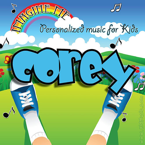 Play & Download Imagine Me - Personalized Music for Kids: Corey by Personalized Kid Music | Napster