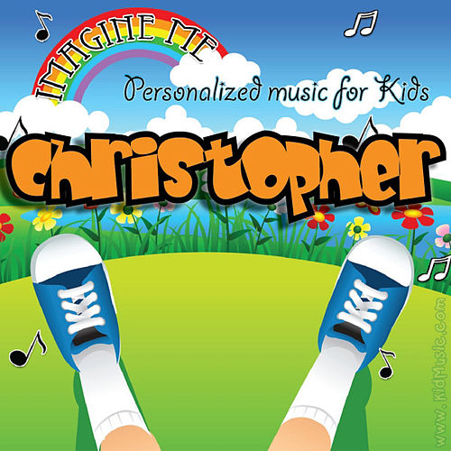 Play & Download Imagine Me - Personalized Music for Kids: Christopher by Personalized Kid Music | Napster