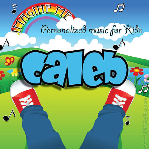 Play & Download Imagine Me - Personalized Music for Kids: Caleb by Personalized Kid Music | Napster