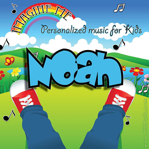 Play & Download Imagine Me - Personalized Music for Kids: Noah by Personalized Kid Music | Napster
