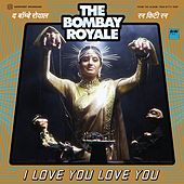 I Love You Love You by The Bombay Royale
