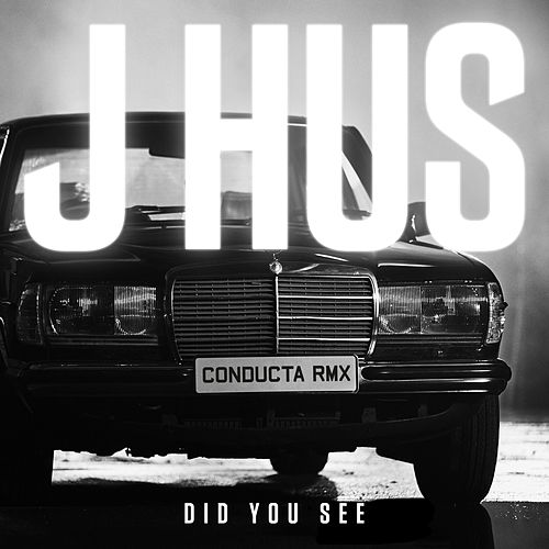 Did You See (Conducta Remix) by J Hus