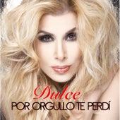 Por Orgullo Te Perdí by Dulce