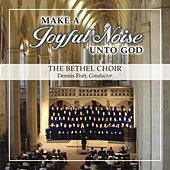 Make a Joyful Noise Unto God by Bethel Choir