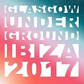 Glasgow Underground Ibiza 2017 by Various Artists