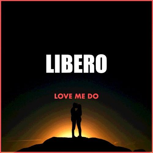Love Me Do by Libero
