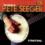 Play & Download If I Had a Song: The Songs of Pete Seeger, Vol. 2 by Various Artists | Napster