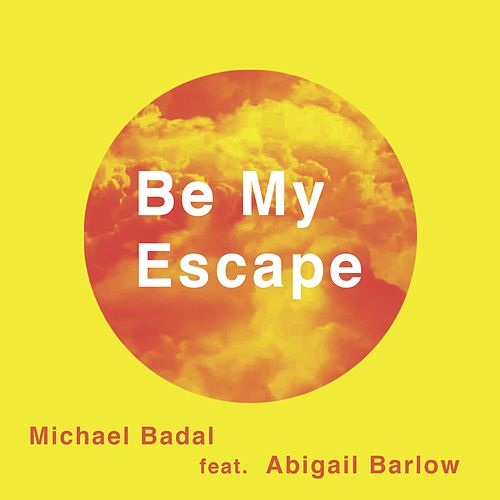 Be My Escape (feat. Abigail Barlow) by Michael Badal