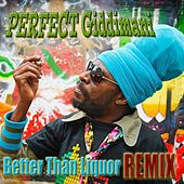 Better Than Liquor by Perfect Giddimani