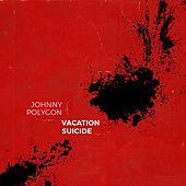Vacation Suicide by Johnny Polygon