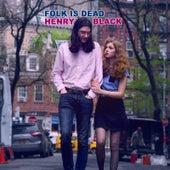 Folk Is Dead by Henry Black
