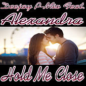 Hold Me Close (feat. Alexandra) by Deejay P-Mix