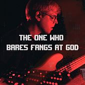The One Who Bares Fangs at God by Evan Marien