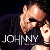 Louca, Louca by Johnny