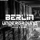 Berlin Underground Deep House, Tech House, Techno & Minimal by Various Artists