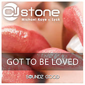 Got To Be Loved by CJ Stone & Michael Kaye