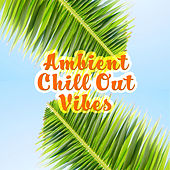Ambient Chill Out Vibes – Soft Summer Beats, Relaxing Melodies, Chill Out Sounds, Beach Lounge by Deep Lounge