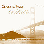 Classic Jazz to Rest – Instrumental Sounds for Relaxation, Morning Jazz, Coffee Talk, Piano Jazz, Peaceful Mind by Relaxing Instrumental Jazz Ensemble