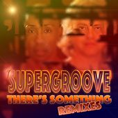 There's Something (Remixes) by Super Groove