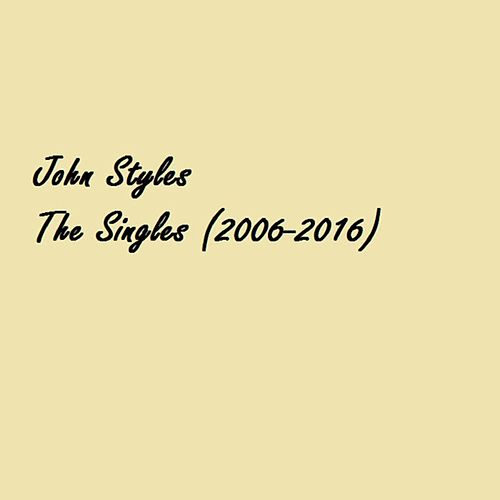 The Singles: 2006-2016 by John Styles