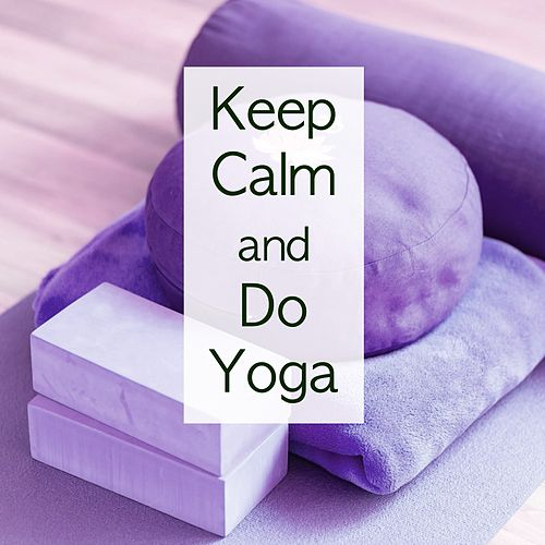 Keep Calm and Do Yoga by Meditation Tribe