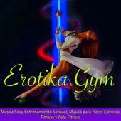 Erotika Gym - Musica Sexy Entrenamiento Sensual, Musica para Hacer Ejercicio, Fitness y Pole Fitness by Various Artists