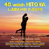 40 Velikih Hitova (Divno Je Biti Nekome Nešto) by Various Artists