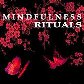 Mindfulness Rituals - Spiritual Music for Mantra, Meditation, Body, Mind & Spirit by Various Artists