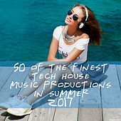 50 of the Finest Tech House Music Productions in Summer 2017 by Various Artists