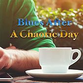 Blues After A Chaotic Day von Various Artists