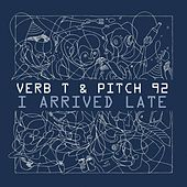I Arrived Late by Verb T