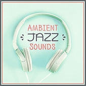 Ambient Jazz Sounds – Calm Down with Jazz, Relaxing Sounds, Ambient Jazz, Mellow Music by Soft Jazz