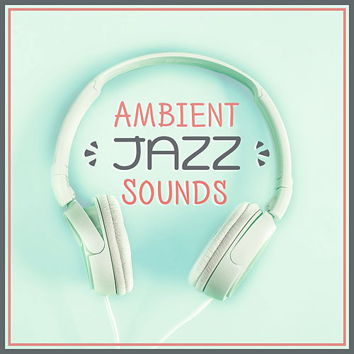 Ambient Jazz Sounds – Calm Down with Jazz, Relaxing Sounds, Ambient Jazz, Mellow Music de Soft Jazz